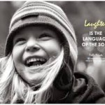 LAUGHTER IS THE LANGUAGE OF THE SOUL